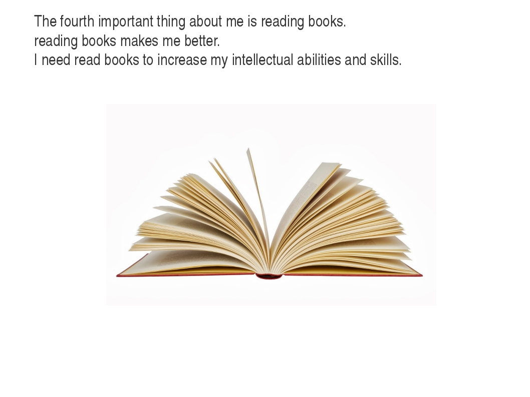 The fourth important thing about me is reading books. reading books makes me...