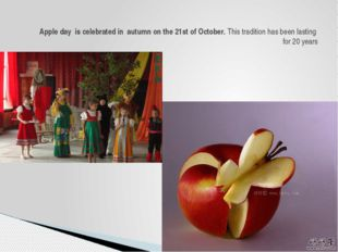 Apple day is celebrated in autumn on the 21st of October. This tradition has