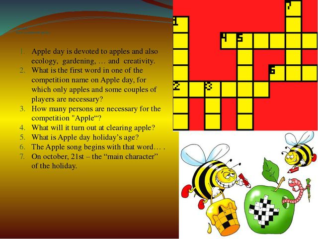 The task. Solve a crossword puzzle: Apple day is devoted to apples and also e...