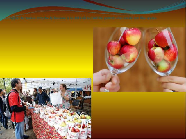Apple day unites everybody because it is difficult to find the person who wou...