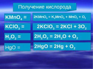 Получение кислорода KMnO4 = KClO3 = H2O2 = HgO = 2KMnO4 = K2MnO4 + MnO2 +