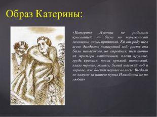 Образ Катерины: «Катерина Львовна не родилась красавицей, но была по наружнос