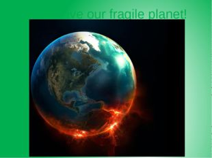 Let's save our fragile planet!