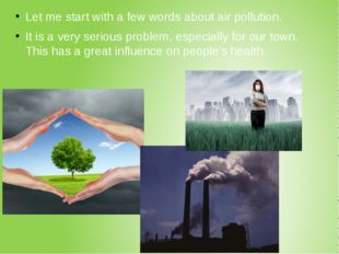 Let me start with a few words about air pollution. It is a very serious probl