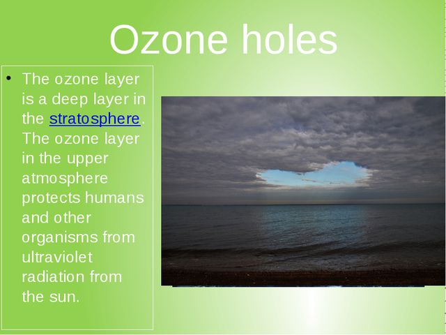 Ozone holes The ozone layer is a deep layer in the stratosphere. The ozone la...