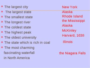 The largest city The largest state The smallest state The longest river The c