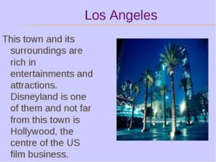 Los Angeles This town and its surroundings are rich in entertainments and at