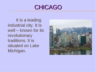 CHICAGO It is a leading industrial city. It is well – known for its revolutio