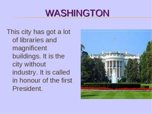 WASHINGTON This city has got a lot of libraries and magnificent buildings. It