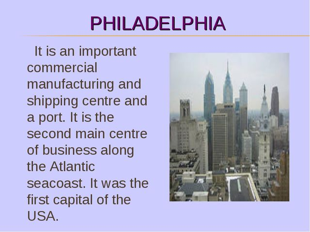 PHILADELPHIA It is an important commercial manufacturing and shipping centre...