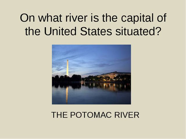 On what river is the capital of the United States situated? THE POTOMAC RIVER