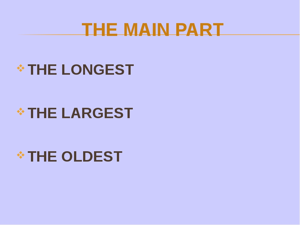 THE MAIN PART THE LONGEST THE LARGEST THE OLDEST
