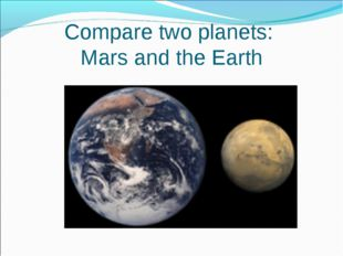 Compare two planets: Mars and the Earth