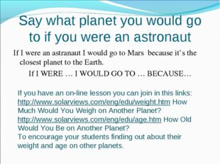 Say what planet you would go to if you were an astronaut If I were an astrana