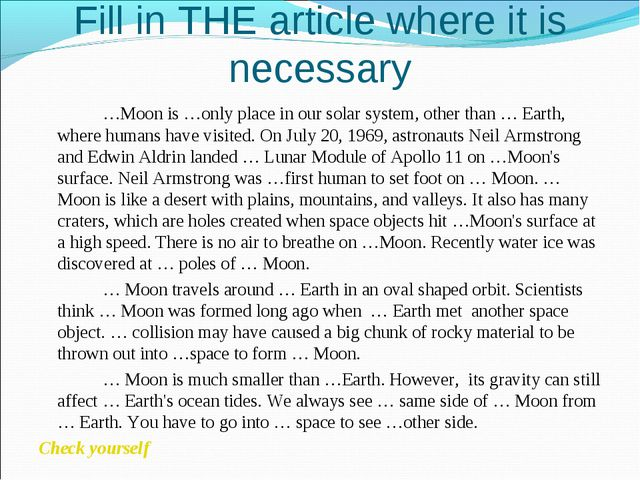 Fill in THE article where it is necessary 		…Moon is …only place in our solar...