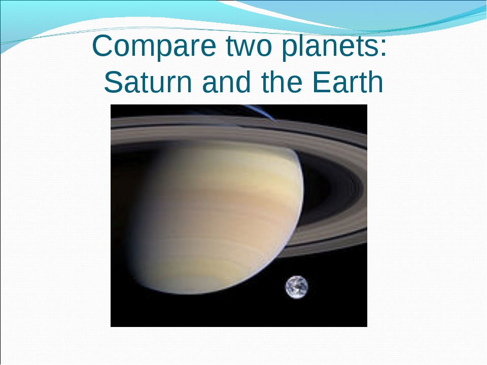 Compare two planets: Saturn and the Earth