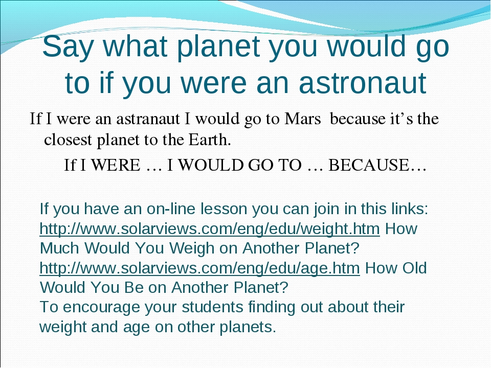 Say what planet you would go to if you were an astronaut If I were an astrana...
