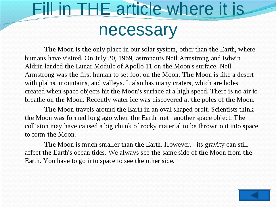 Fill in THE article where it is necessary 		The Moon is the only place in our...