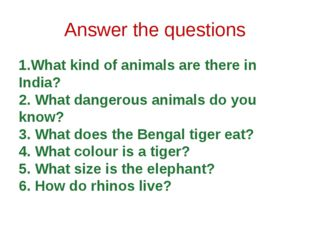 Answer the questions 1.What kind of animals are there in India? 2. What dange