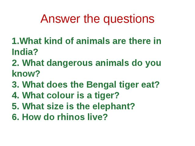 Answer the questions 1.What kind of animals are there in India? 2. What dange...