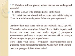 T: Children, tell me please, where can we see endangered animals? S: at the