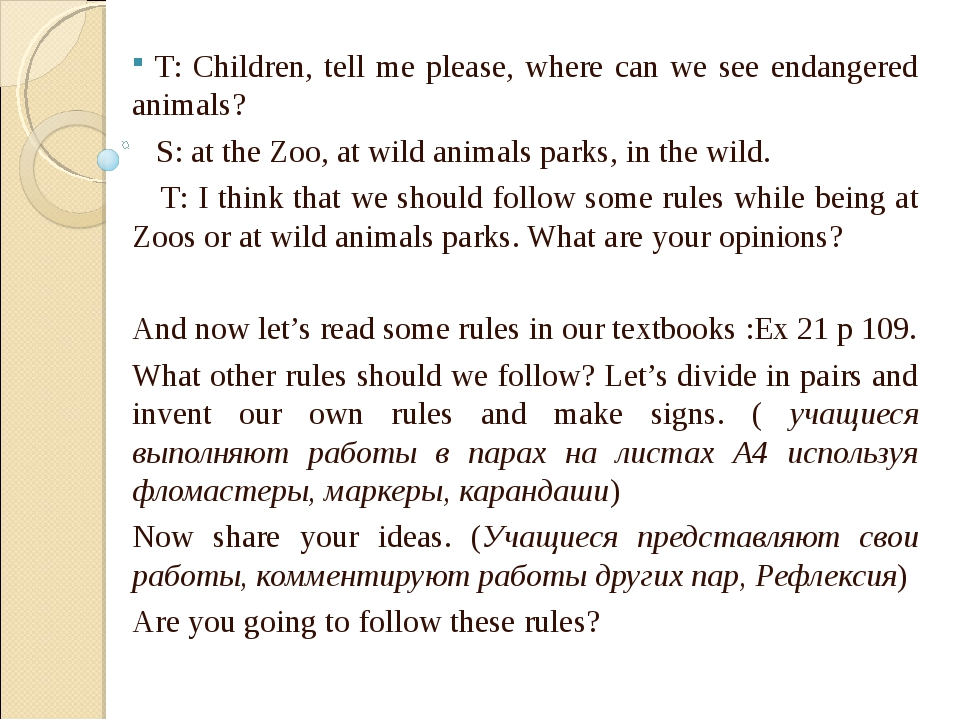 T: Children, tell me please, where can we see endangered animals? S: at the...