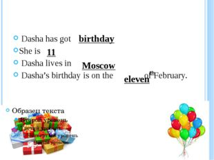 Dasha has got She is Dasha lives in Dasha's birthday is on the of February.