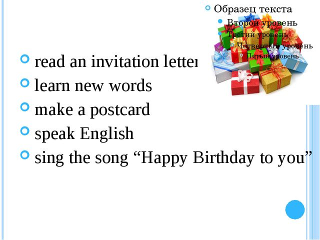 read an invitation letter learn new words make a postcard speak English sing...