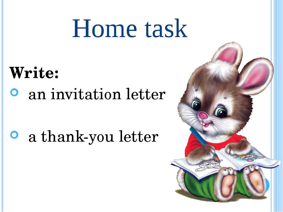 Home task Write: an invitation letter a thank-you letter