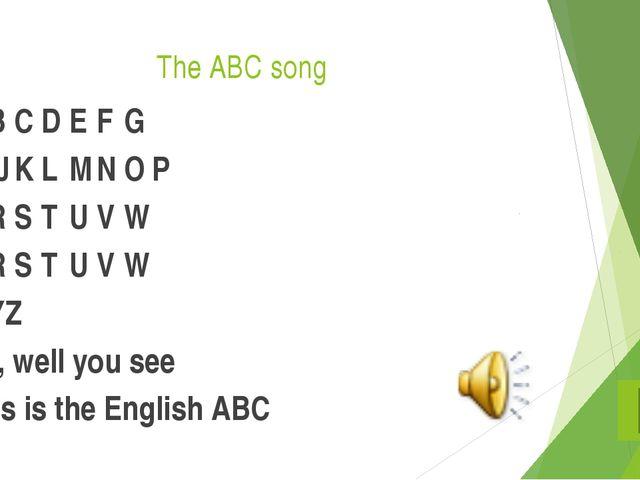 The ABC song ABCDEFG HIJKLMNOP QRSTUVW QRSTUVW XYZ...