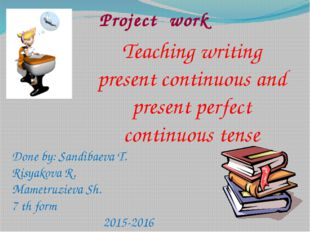 Project work Teaching writing present continuous and present perfect continuo