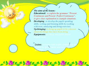 "The aims of the lesson: Educational: to explain the grammar ""Present Continuo"