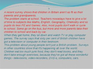 ? A recent survey shows that children in Britain aren't as fit as their pare