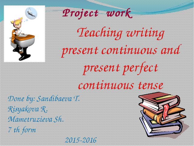 Project work Teaching writing present continuous and present perfect continuo...