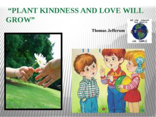 """PLANT KINDNESS AND LOVE WILL GROW"""
