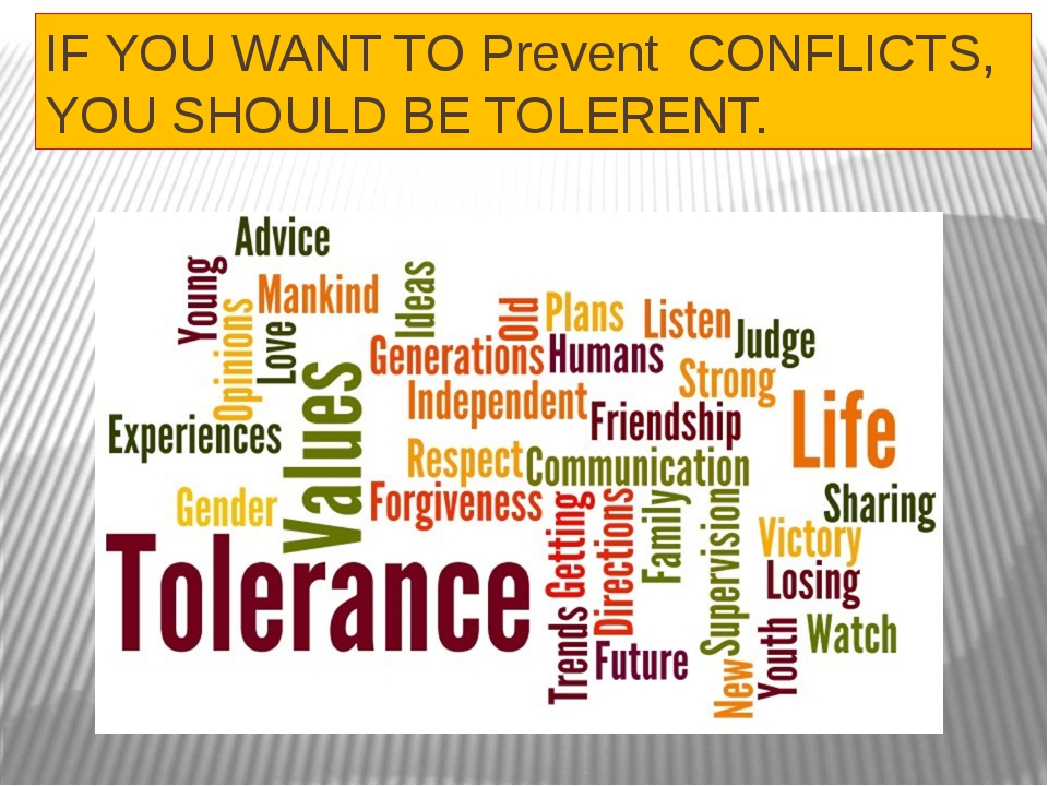IF YOU WANT TO Prevent CONFLICTS, YOU SHOULD BE TOLERENT.