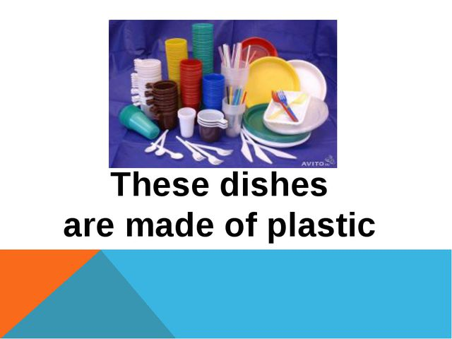 These dishes are made of plastic