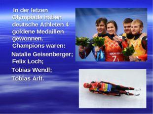 In der letzen Olympiade haben deutsche Athleten 4 goldene Medaillen gewonnen