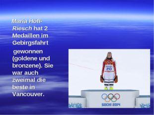 Maria Höfl-Riesch hat 2 Medaillen im Gebirgsfahrt gewonnen (goldene und bron