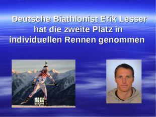 Deutsche Biathlonist Erik Lesser hat die zweite Platz in individuellen Renne