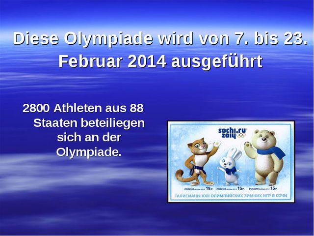 Diese Olympiade wird von 7. bis 23. Februar 2014 ausgeführt 2800 Athleten aus...