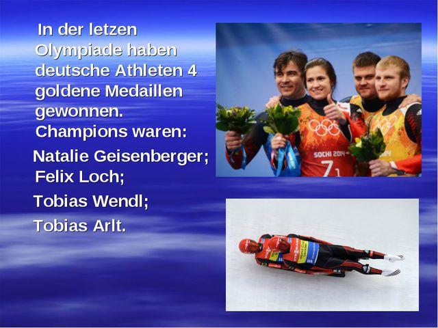 In der letzen Olympiade haben deutsche Athleten 4 goldene Medaillen gewonnen...