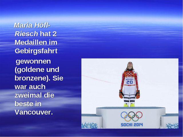 Maria Höfl-Riesch hat 2 Medaillen im Gebirgsfahrt gewonnen (goldene und bron...