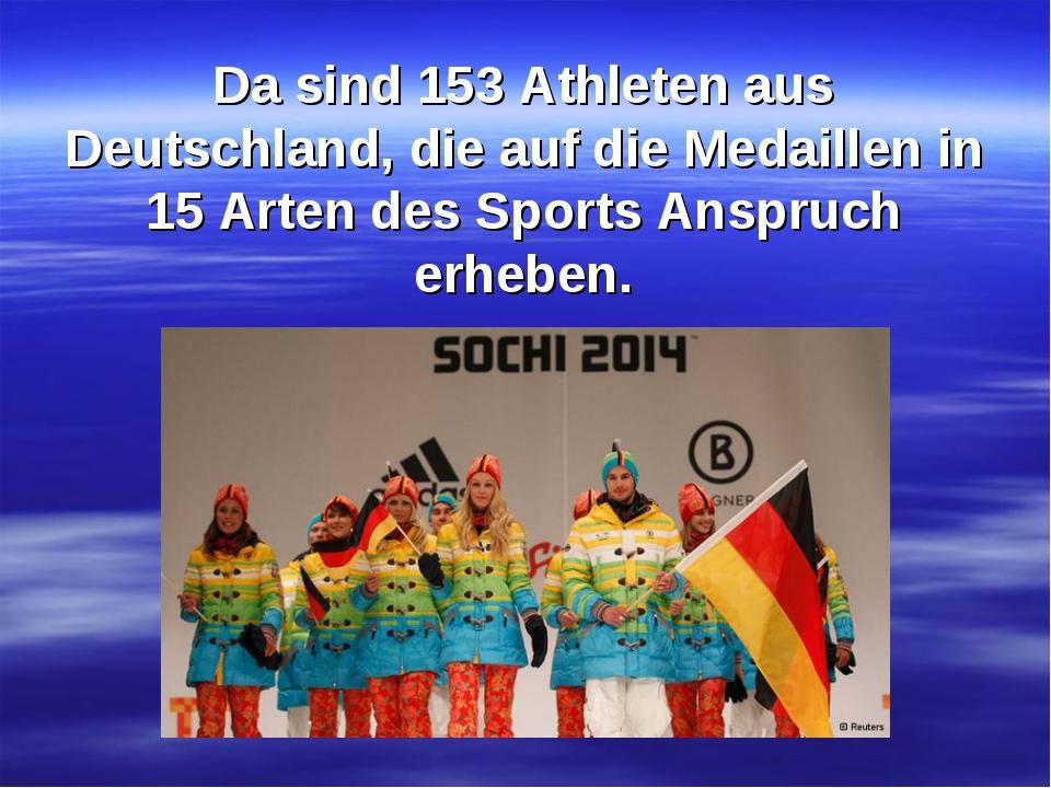 Da sind 153 Athleten aus Deutschland, die auf die Medaillen in 15 Arten des S...