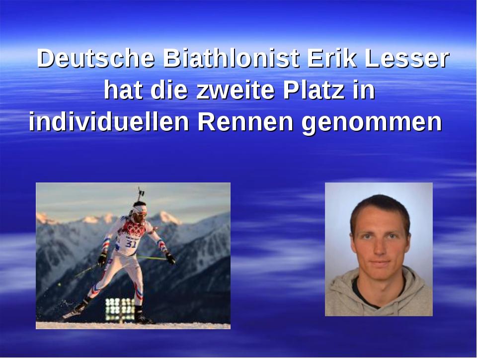 Deutsche Biathlonist Erik Lesser hat die zweite Platz in individuellen Renne...
