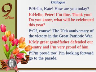 Dialogue P:Hello, Kate! How are you today? K:Hello, Peter! I'm fine. Thank yo