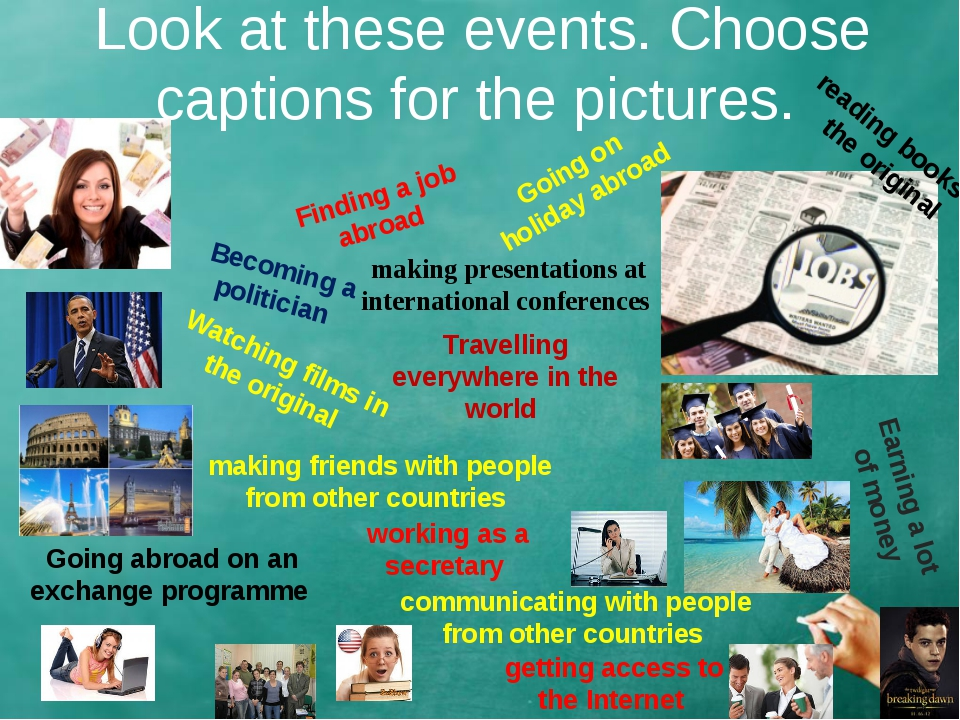 Look at these events. Choose captions for the pictures. Finding a job abroad...