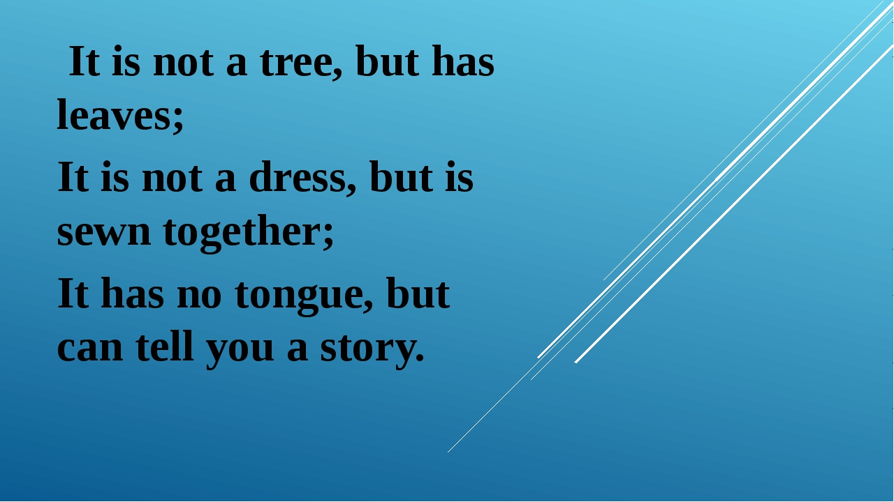 It is not a tree, but has leaves; It is not a dress, but is sewn together; I...