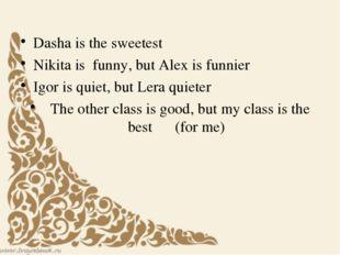 Dasha is the sweetest Nikita is funny, but Alex is funnier Igor is quiet, bu