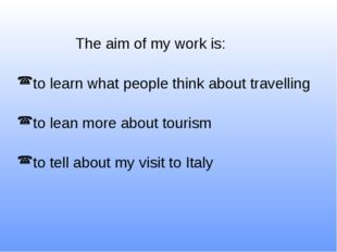 The aim of my work is: to learn what people think about travelling to lean m